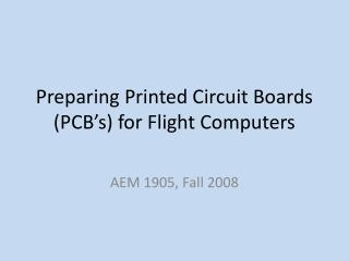Preparing Printed Circuit Boards PCB s for Flight Computers
