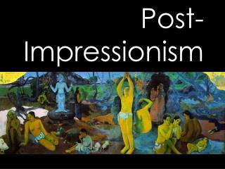 Post- Impressionism