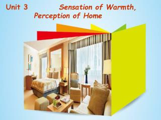 Unit 3           Sensation of Warmth,          Perception of Home