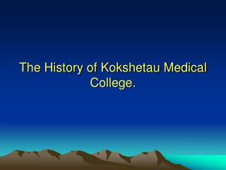 The History of Kokshetau Medical College.