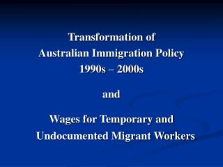 Transformation of  Australian Immigration Policy  1990s – 2000s  and
