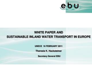 WHITE PAPER AND  SUSTAINABLE INLAND WATER TRANSPORT IN EUROPE  UNECE  16 FEBRUARY 2011