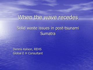 When the wave recedes