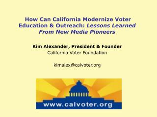 How Can California Modernize Voter Education & Outreach:  Lessons Learned From New Media Pioneers