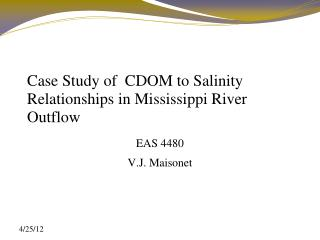 Case Study of  CDOM to Salinity Relationships in Mississippi River Outflow