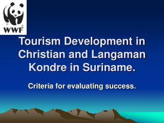 Tourism Development in Christian and Langaman Kondre in Suriname.