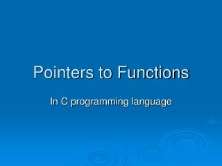 Pointers to Functions