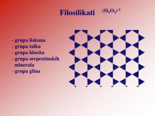 - grupa liskuna  grupa talka  grupa hlorita  grupa serpentinskih   minerala  grupa glina