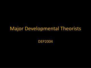 Major Developmental Theorists