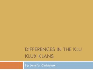 Differences in the  Klu  Klux  Klans
