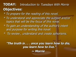 TODAY:     Introduction to  Tuesdays With  Morrie Objectives: