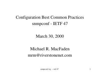 Configuration Best Common Practices snmpconf - IETF 47 March 30, 2000 Michael R. MacFaden