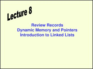 Review Records Dynamic Memory and Pointers Introduction to Linked Lists