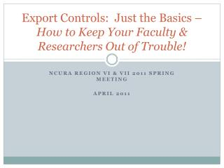 Export Controls:  Just the Basics –  How to Keep Your Faculty & Researchers Out of Trouble!