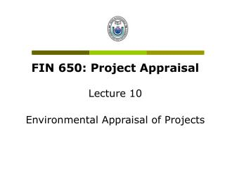 FIN 650: Project Appraisal Lecture 10 Environmental Appraisal of Projects