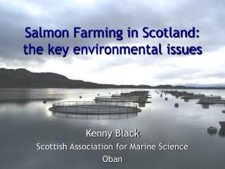 Salmon Farming in Scotland: the key environmental issues