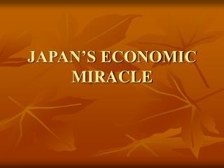 JAPAN�S ECONOMIC MIRACLE