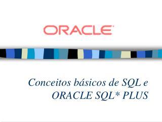 Conceitos básicos de SQL e  ORACLE SQL* PLUS