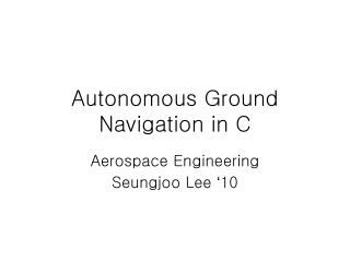 Autonomous Ground Navigation in C