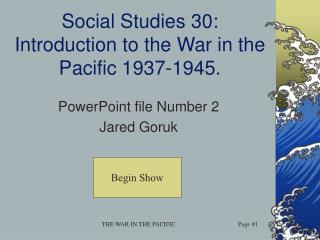 Social Studies 30: Introduction to the War in the Pacific 1937-1945.