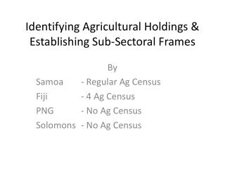 Identifying Agricultural Holdings &  Establishing Sub- Sectoral  Frames