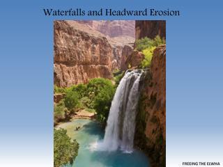 Waterfalls and Headward Erosion