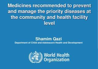 Shamim Qazi Department of Child and Adolescent Health and Development