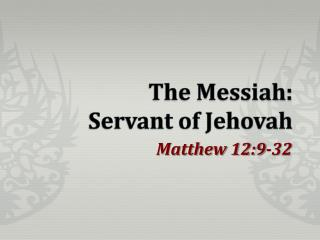 The Messiah: Servant of Jehovah