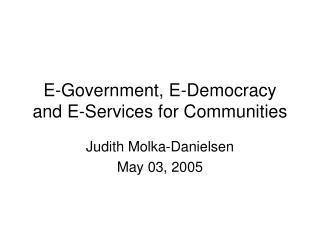 E-Government, E-Democracy and E-Services for Communities