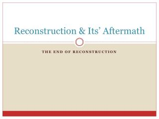 Reconstruction & Its' Aftermath