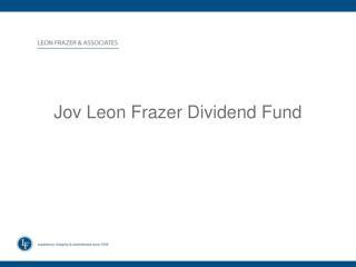 Jov Leon Frazer Dividend Fund