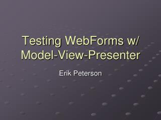 Testing  WebForms  w/ Model-View-Presenter