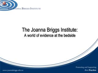 The Joanna Briggs Institute: A world of evidence at the bedside