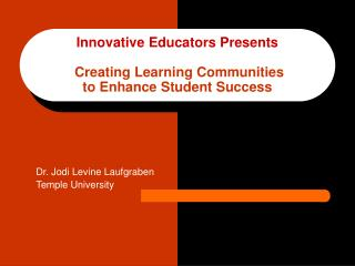 Innovative Educators Presents   Creating Learning Communities to Enhance Student Success