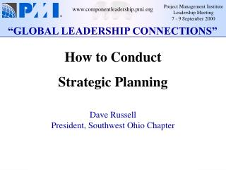 How to Conduct  Strategic Planning Dave Russell President, Southwest Ohio Chapter