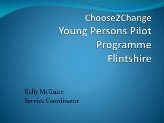 Choose2Change Young Persons Pilot Programme Flintshire