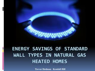 Energy Savings of standard wall types in natural gas heated homes