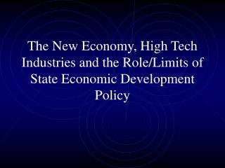 The New Economy, High Tech Industries and the Role/Limits of State Economic Development Policy