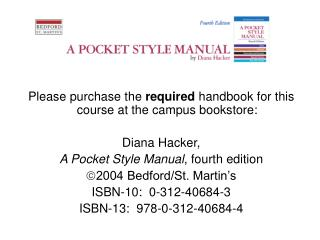 Please purchase the  required  handbook for this course at the campus bookstore:  Diana Hacker,