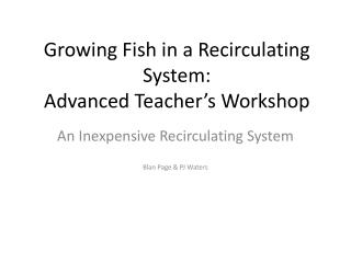 Growing Fish in a Recirculating System:  Advanced Teacher's Workshop