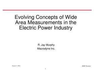 Evolving Concepts of Wide Area Measurements in the                   Electric Power Industry