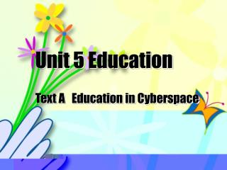 Unit 5 Education Text A   Education in Cyberspace