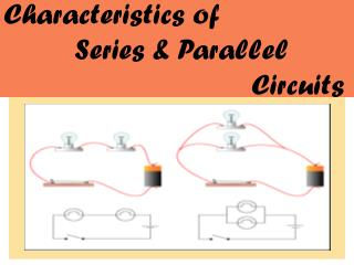 Characteristics of  		Series & Parallel  							Circuits