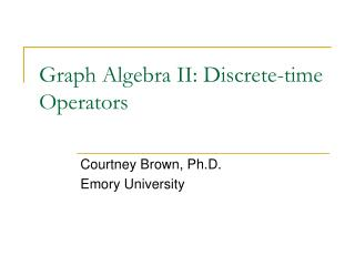 Graph Algebra II: Discrete-time Operators