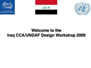 Welcome to the  Iraq CCA/UNDAF Design Workshop 2009