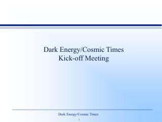 Dark Energy/Cosmic Times Kick-off Meeting