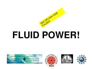 FLUID POWER!