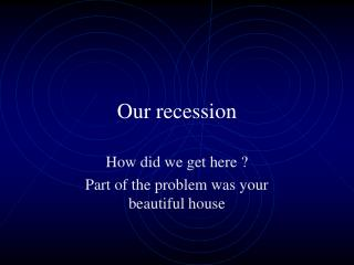 Our recession