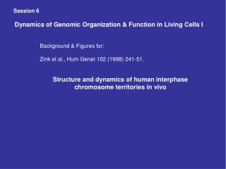 Session 6  Dynamics of Genomic Organization & Function in Living Cells I