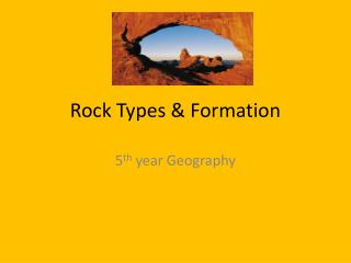 Rock Types &  Formation